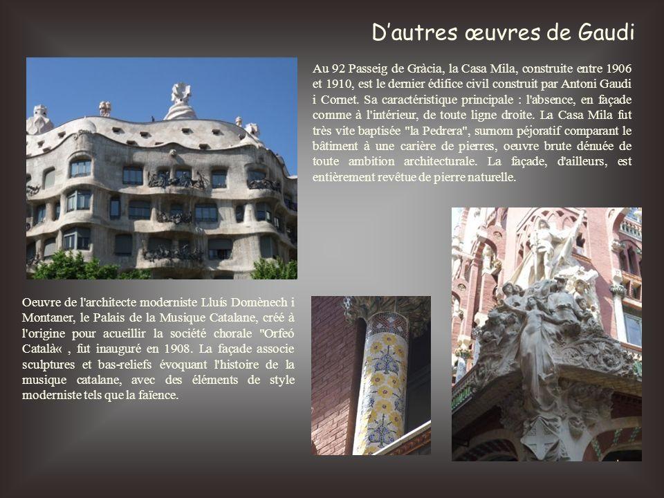 Dautres œuvres de Gaudi Au 92 Passeig de Gràcia, la Casa Mila, construite entre 1906 et 1910, est le dernier édifice civil construit par Antoni Gaudi