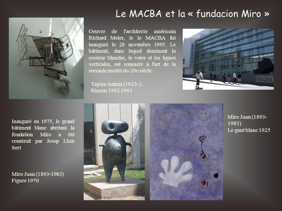 Le MACBA et la « fundacion Miro » Oeuvre de l'architecte américain Richard Meier, le le MACBA fut inauguré le 28 novembre 1995. Le bâtiment, dans lequ
