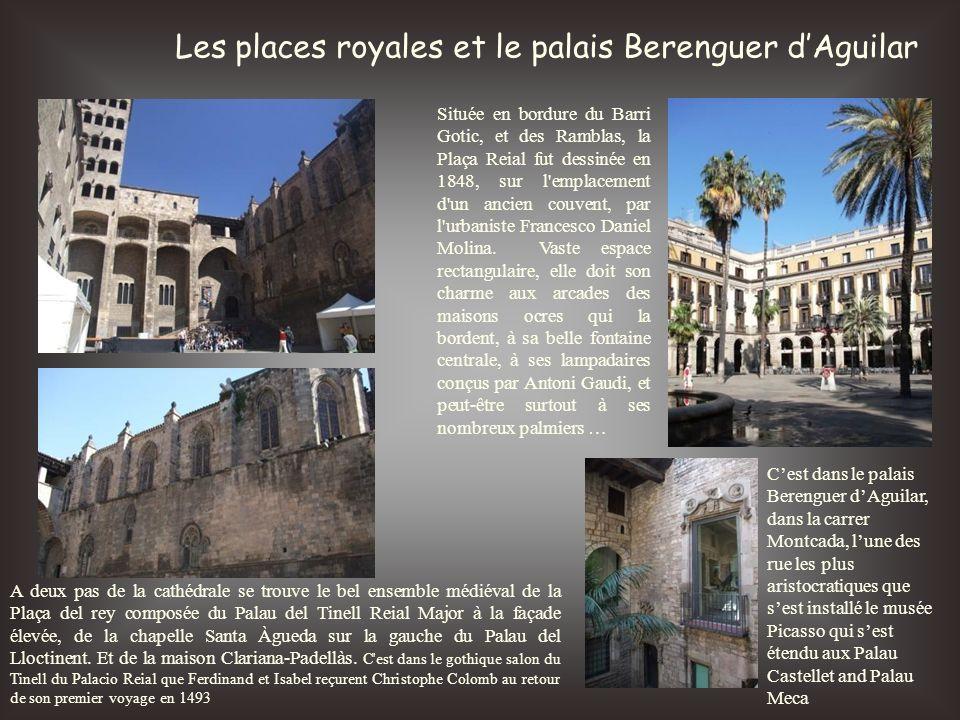 Les places royales et le palais Berenguer dAguilar Située en bordure du Barri Gotic, et des Ramblas, la Plaça Reial fut dessinée en 1848, sur l'emplac