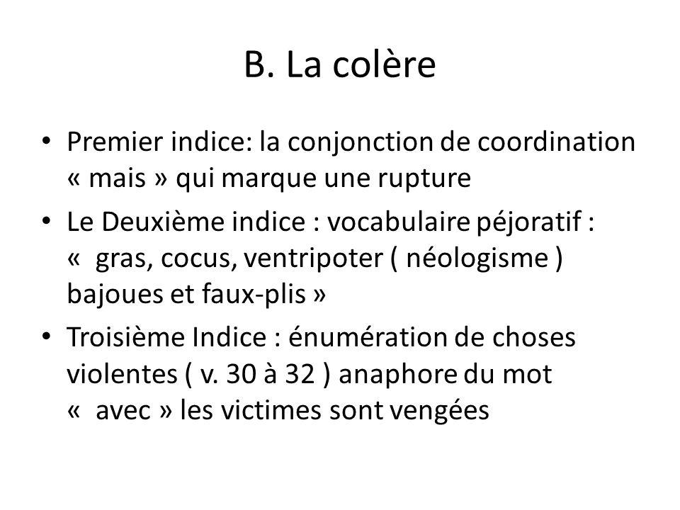 B. La colère Premier indice: la conjonction de coordination « mais » qui marque une rupture Le Deuxième indice : vocabulaire péjoratif : « gras, cocus
