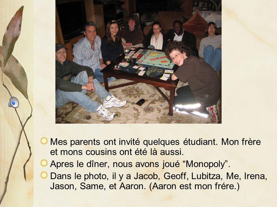 Mes parents ont invité quelques étudiant. Mon frère et mons cousins ont été là aussi.