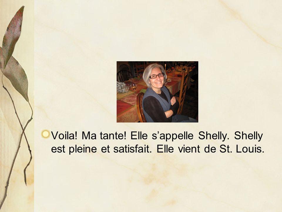 Voila! Ma tante! Elle sappelle Shelly. Shelly est pleine et satisfait. Elle vient de St. Louis.