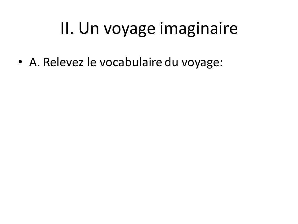 II. Un voyage imaginaire A. Relevez le vocabulaire du voyage: