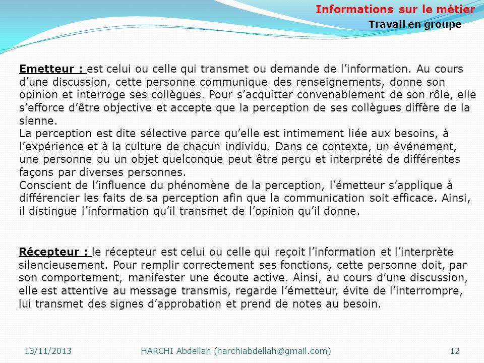13/11/2013HARCHI Abdellah (harchiabdellah@gmail.com)12 Récepteur : le récepteur est celui ou celle qui reçoit linformation et linterprète silencieusem