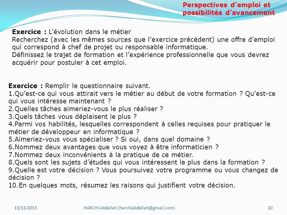 13/11/2013HARCHI Abdellah (harchiabdellah@gmail.com)20 Exercice : Remplir le questionnaire suivant. 1.Quest-ce qui vous attirait vers le métier au déb