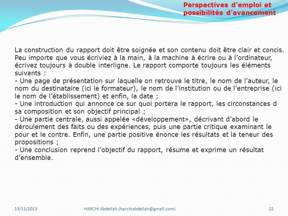 13/11/2013HARCHI Abdellah (harchiabdellah@gmail.com)22 La construction du rapport doit être soignée et son contenu doit être clair et concis. Peu impo