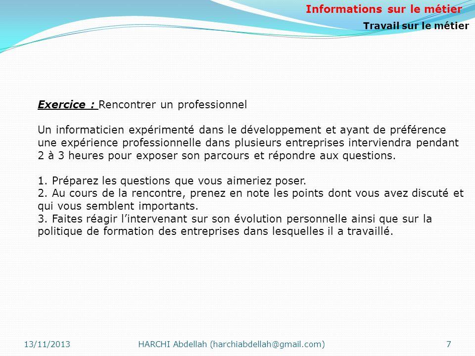 13/11/2013HARCHI Abdellah (harchiabdellah@gmail.com)7 Exercice : Rencontrer un professionnel Un informaticien expérimenté dans le développement et aya