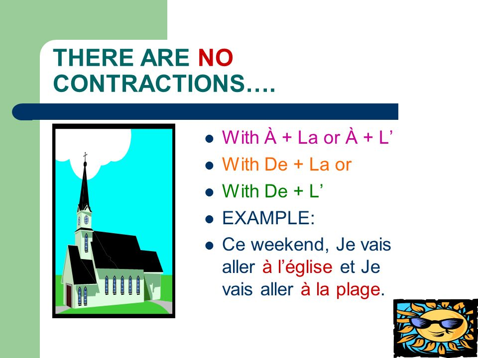 FRENCH CONTRACTIONS! The only contractions you must know!!! À + Le= AU (to the) À + Les = AUX (to the) De + Le= DU (from the) De + Les= DES (from the)