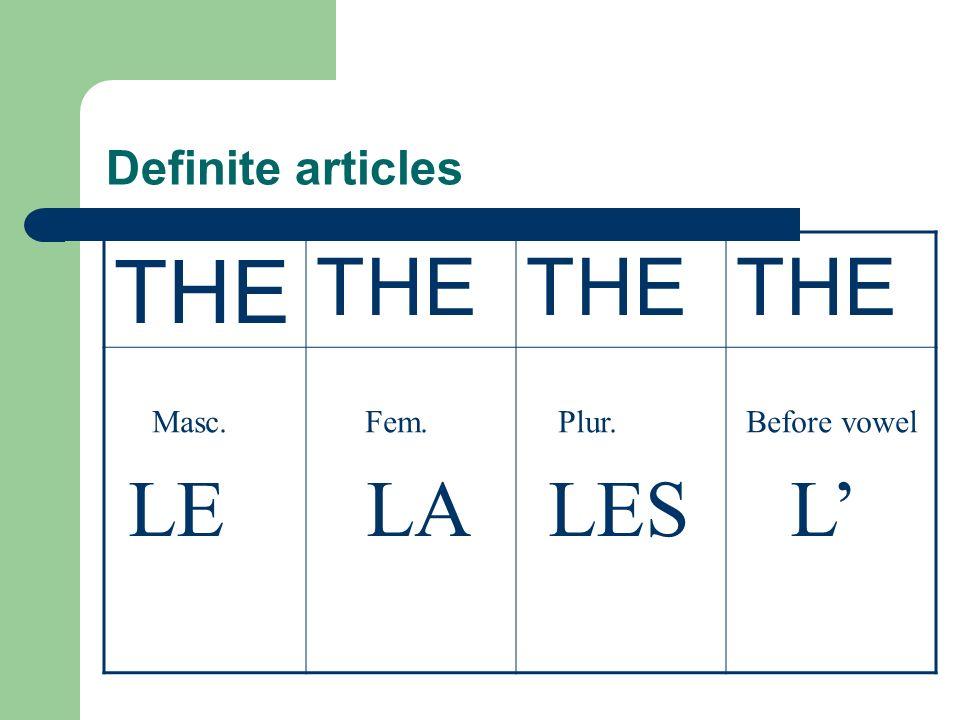 Definite articles Masc. Fem. Plur. Before vowel THE LE LA LES L