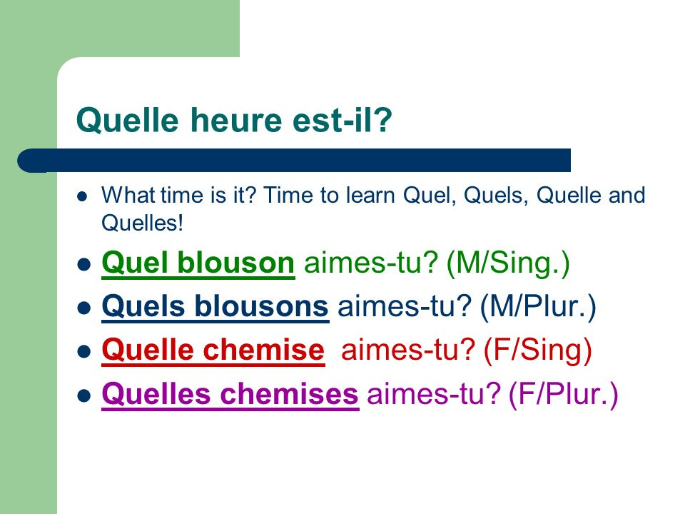 Interrogative adjectives-WHAT??? Quel(s) & Quelle(s)=WHICH OR WHAT AGAIN, You must agree with gender and number with the word that comes next! QUEL-Ma