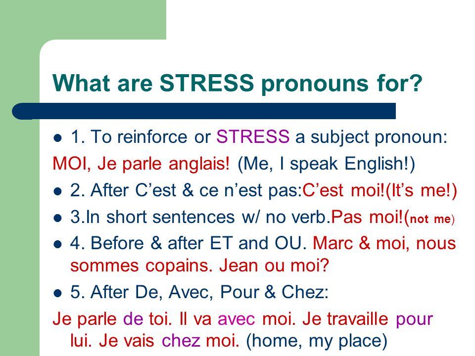 STRESS PRONOUNS (not on 1 st test) Je=MOI Tu=TOI Il=LUI Elle=ELLE Nous=NOUS Vous=VOUS Ils=EUX Elles=ELLES
