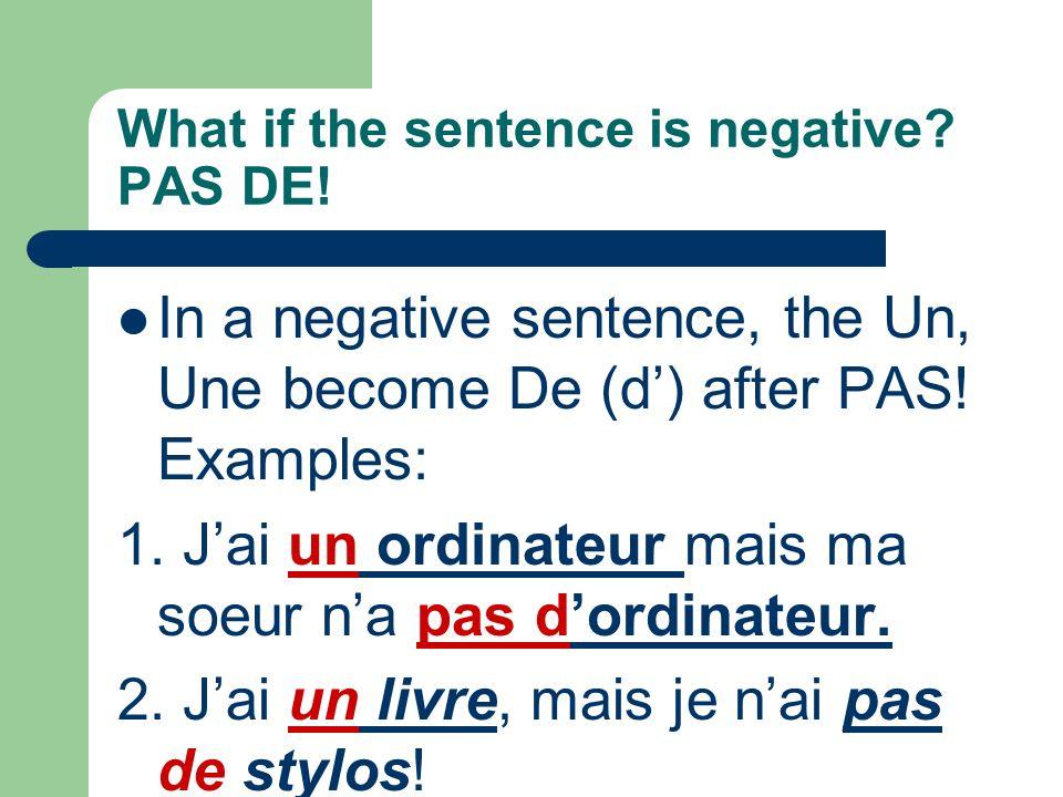 Other things to note about LE/LA: Before H: Le/La becomes L: Lherbe, lheure BUT- Les stays Les: Les herbes, les heures NOTE- Un/Une/Des does NOT chang