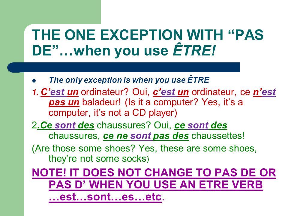 ENCORE DE PAS DE plurals & vowels! Jai des amis en France. Je nai pas damis ici. (I have some friends in France, but I dont have ANY friends here!) Ja