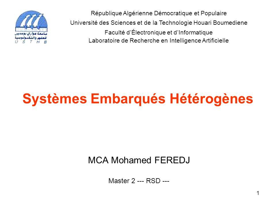 Systèmes Embarqués Hétérogènes MCA Mohamed FEREDJ Master 2 --- RSD --- République Algérienne Démocratique et Populaire Université des Sciences et de l