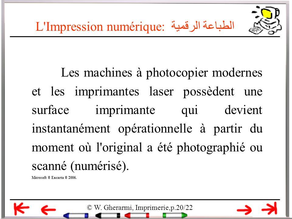 L'Impression numérique: الطباعة الرقمية © W. Gherarmi, Imprimerie,p.20/22 Les machines à photocopier modernes et les imprimantes laser possèdent une s