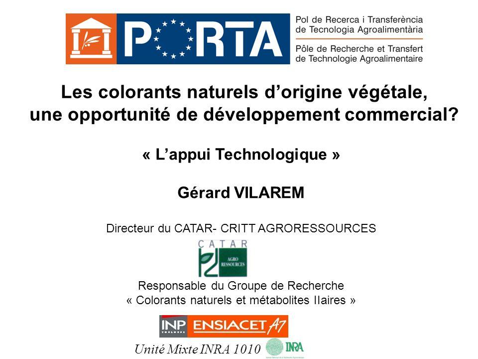Les colorants naturels dorigine végétale, une opportunité de développement commercial? « Lappui Technologique » Gérard VILAREM Directeur du CATAR- CRI