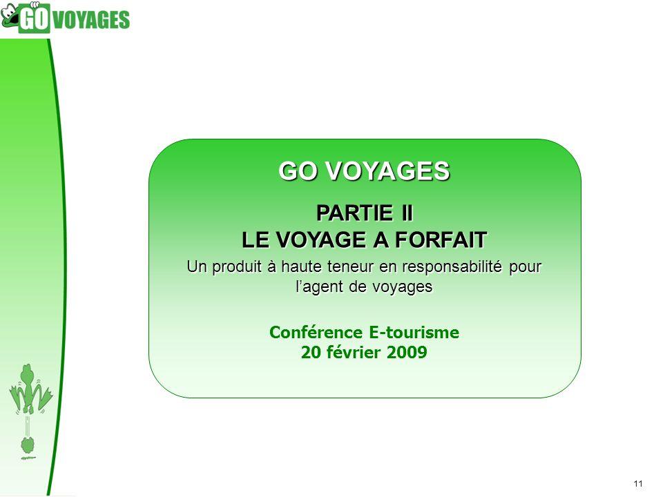 11 GO VOYAGES PARTIE II LE VOYAGE A FORFAIT Un produit à haute teneur en responsabilité pour lagent de voyages Conférence E-tourisme 20 février 2009