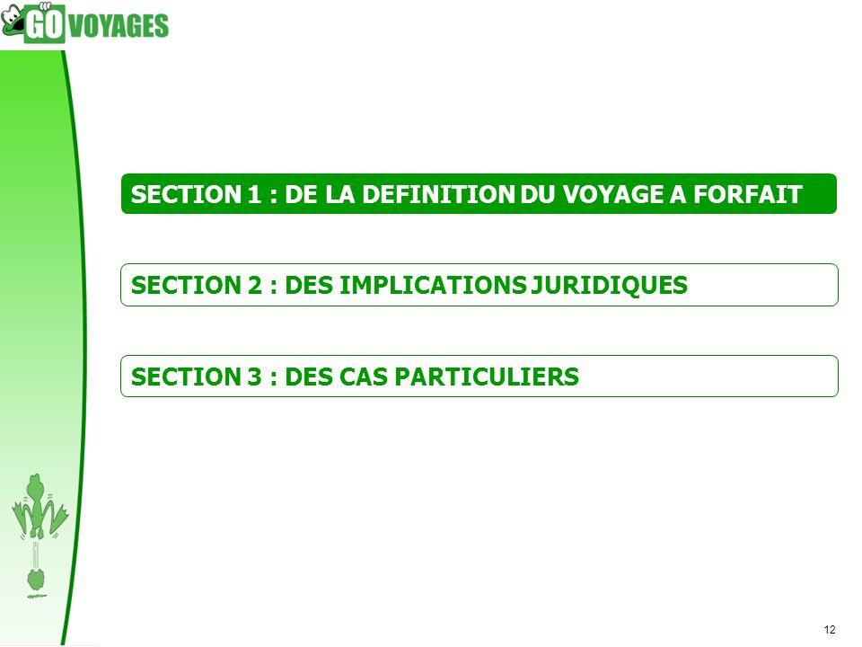 12 SECTION 1 : DE LA DEFINITION DU VOYAGE A FORFAIT SECTION 2 : DES IMPLICATIONS JURIDIQUES SECTION 3 : DES CAS PARTICULIERS