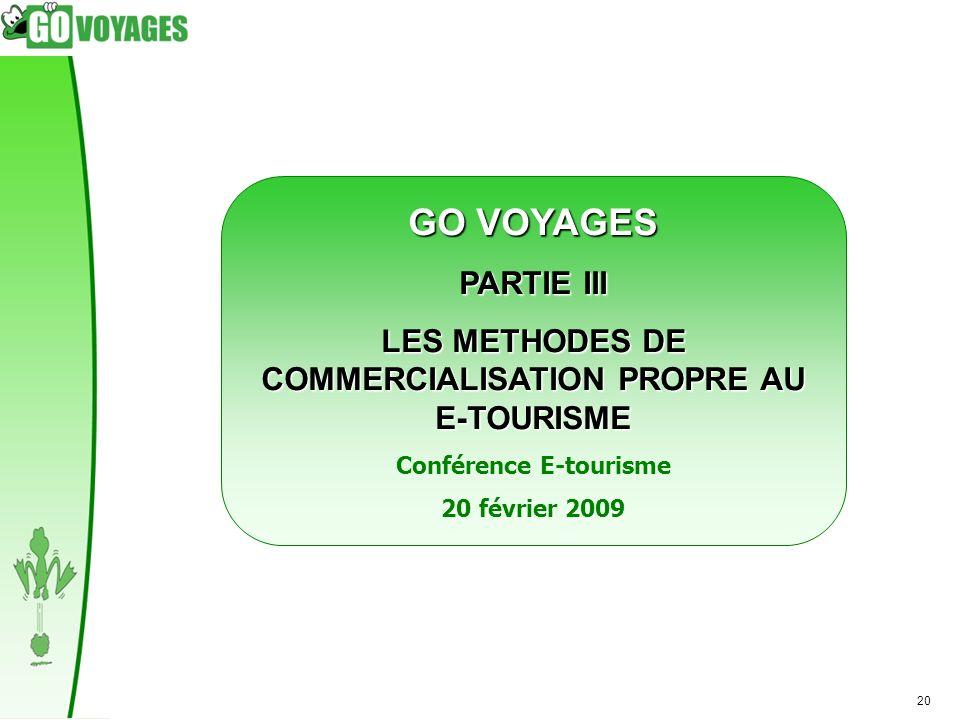20 GO VOYAGES PARTIE III LES METHODES DE COMMERCIALISATION PROPRE AU E-TOURISME Conférence E-tourisme 20 février 2009