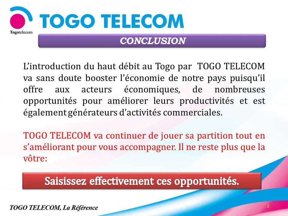 2 Lintroduction du haut débit au Togo par TOGO TELECOM va sans doute booster léconomie de notre pays puisquil offre aux acteurs économiques, de nombre