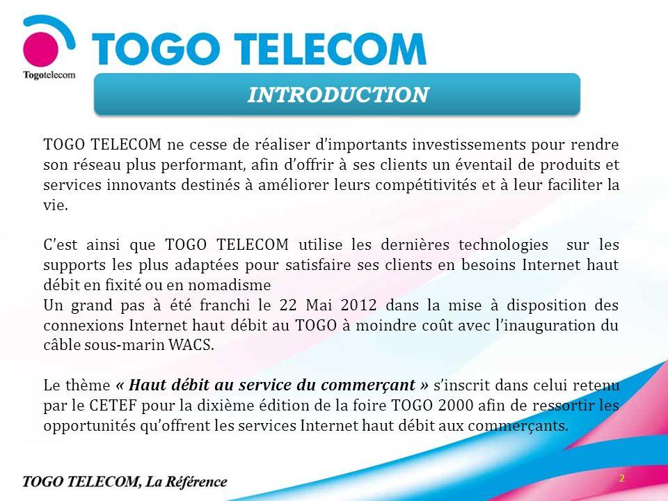 2 INTRODUCTION TOGO TELECOM ne cesse de réaliser dimportants investissements pour rendre son réseau plus performant, afin doffrir à ses clients un éve