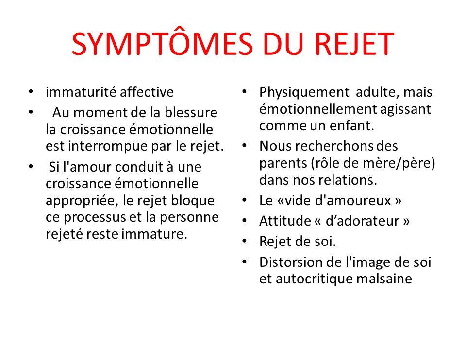 SYMPTÔMES DU REJET immaturité affective Au moment de la blessure la croissance émotionnelle est interrompue par le rejet. Si l'amour conduit à une cro