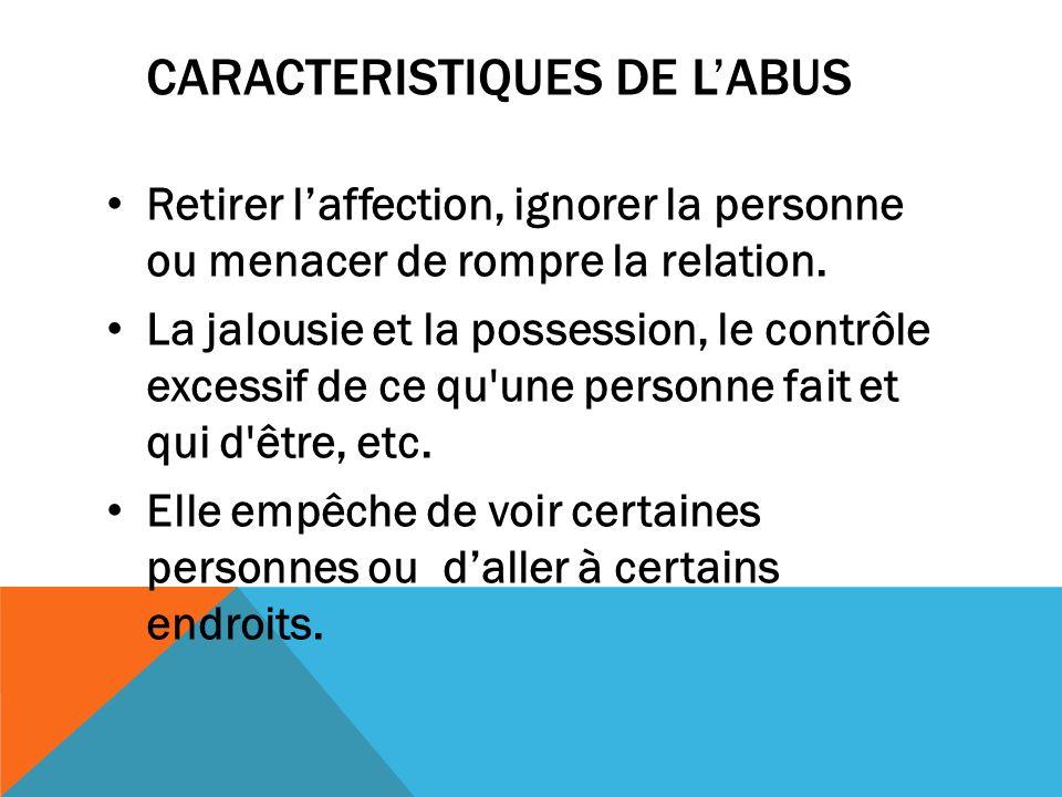 CARACTERISTIQUES DE LABUS Retirer laffection, ignorer la personne ou menacer de rompre la relation. La jalousie et la possession, le contrôle excessif
