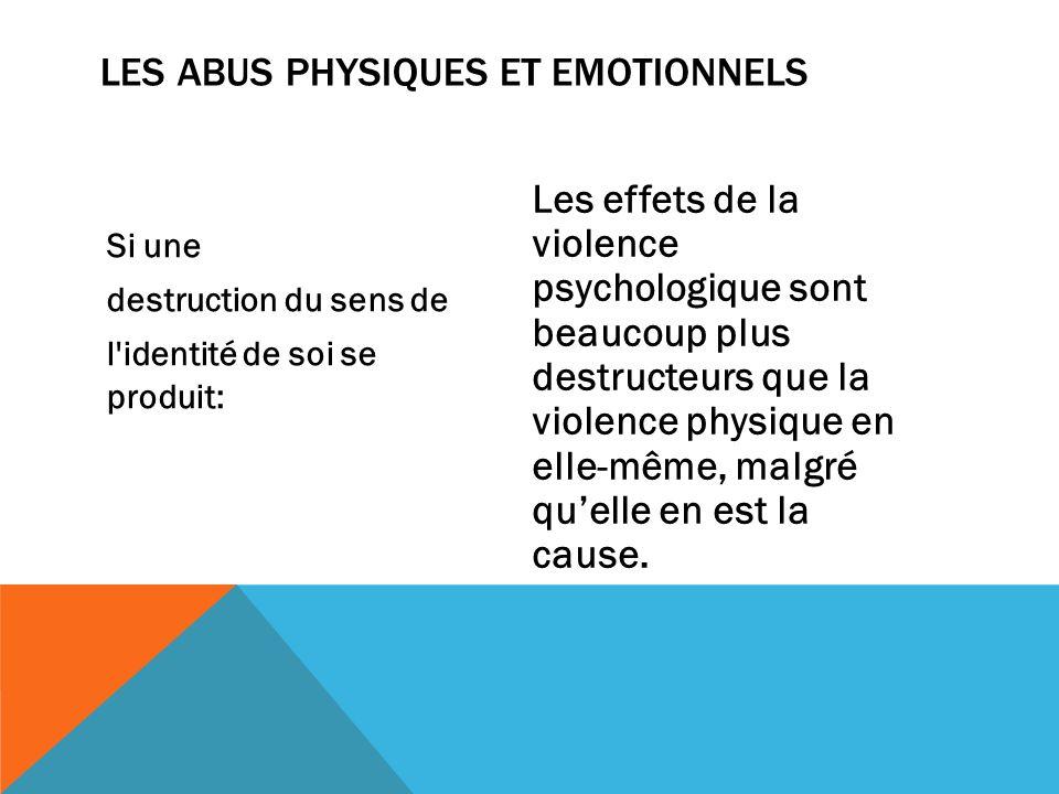 Si une destruction du sens de l'identité de soi se produit: Les effets de la violence psychologique sont beaucoup plus destructeurs que la violence ph