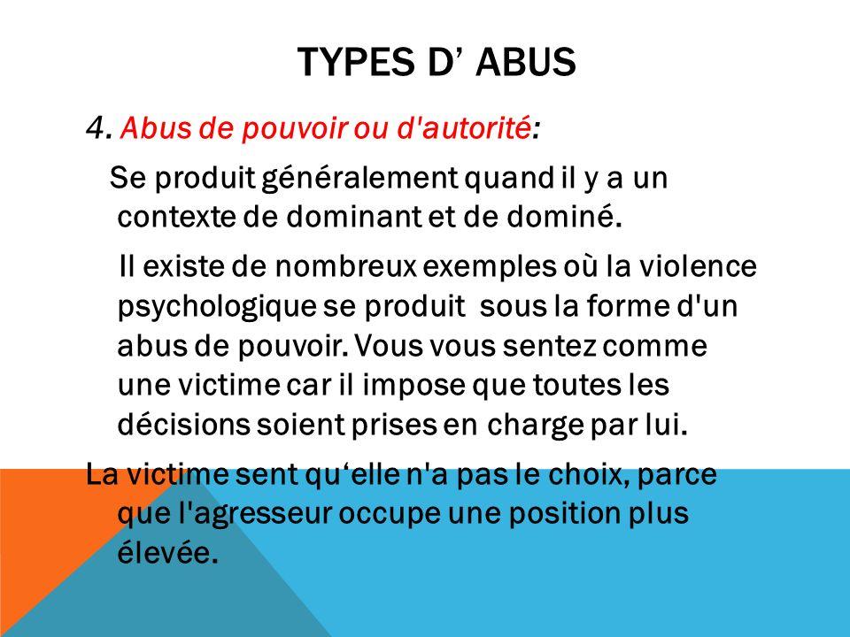 TYPES D ABUS 4. Abus de pouvoir ou d'autorité: Se produit généralement quand il y a un contexte de dominant et de dominé. Il existe de nombreux exempl