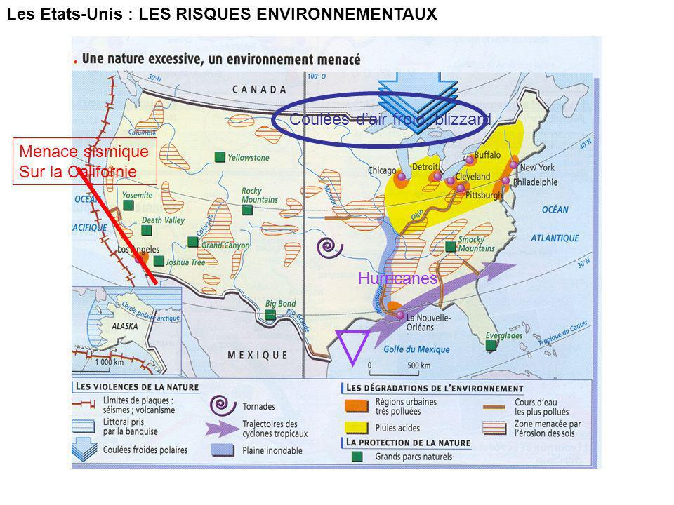 Les Etats-Unis : LES RISQUES ENVIRONNEMENTAUX Menace sismique Sur la Californie Coulées dair froid, blizzard Hurricanes