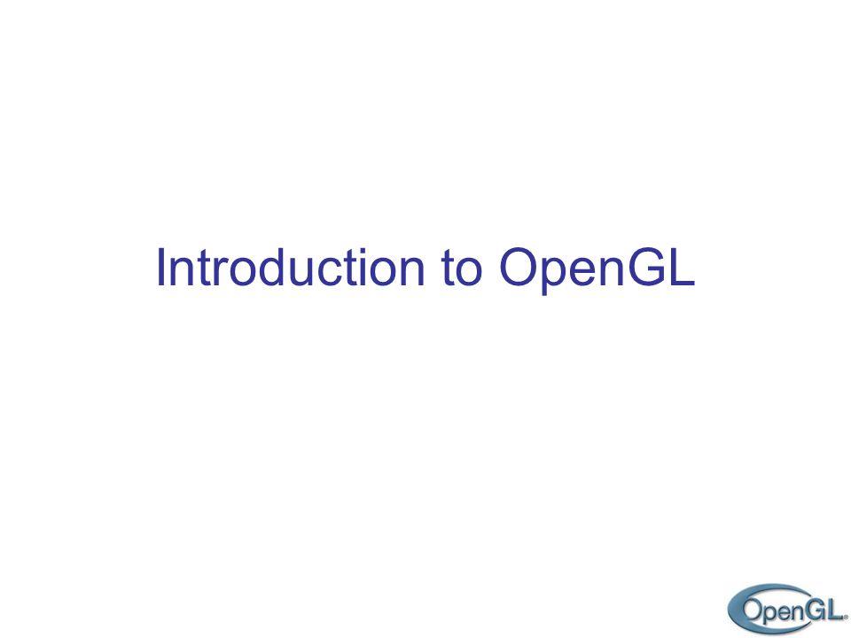 OpenGL: Open Graphics Library API graphique ( Application Programming Interface) –Couche entre le programmeur et le matériel (ou dautres programmes) Environ 250 procédures et fonctions –Définition des objets –Opérations pour applications interacives