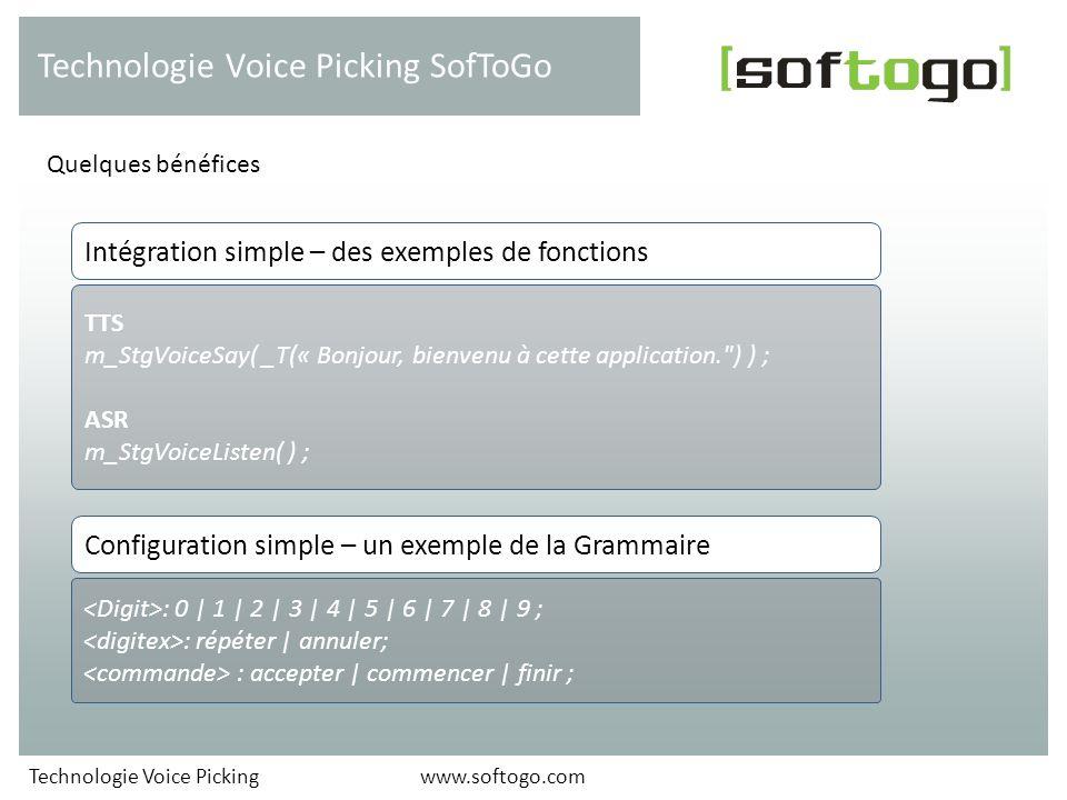 Quelques bénéfices Technologie Voice Picking SofToGo www.softogo.com TTS m_StgVoiceSay( _T(« Bonjour, bienvenu à cette application.