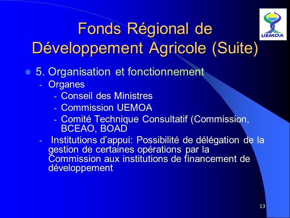 13 Fonds Régional de Développement Agricole (Suite) 5. Organisation et fonctionnement - Organes - Conseil des Ministres - Commission UEMOA - Comité Te