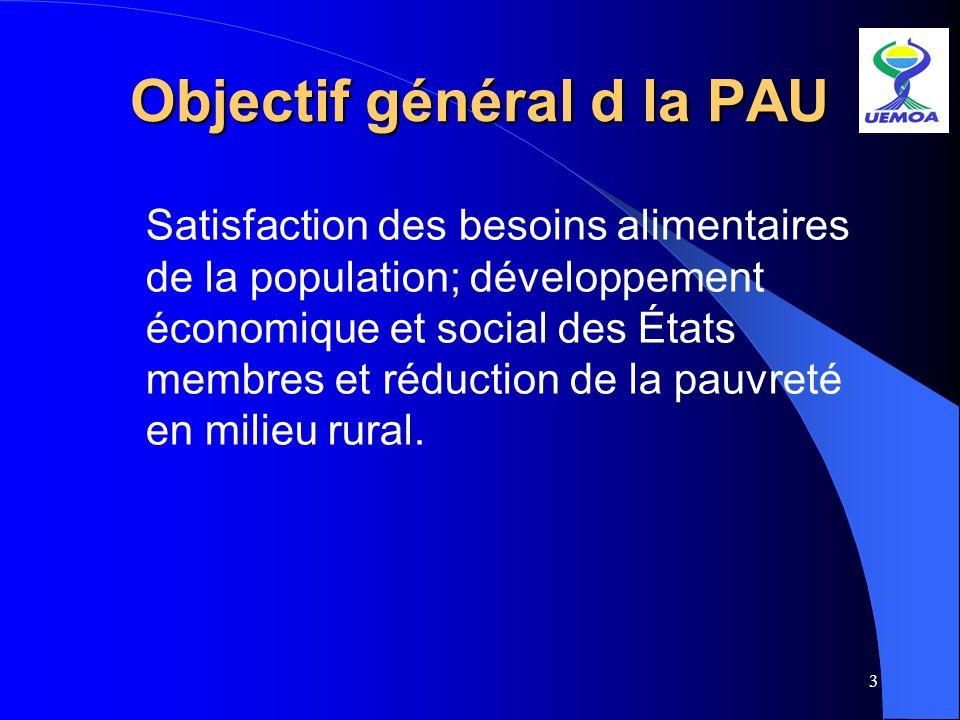 4 Objectifs spécifiques de la PAU Réaliser la sécurité alimentaire; Accroître la productivité et la production de lagriculture; Améliorer les conditions de vie des producteurs.