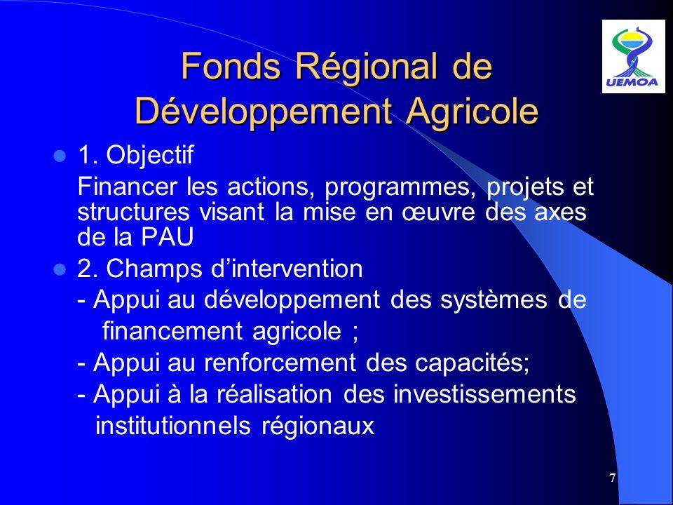 7 Fonds Régional de Développement Agricole 1. Objectif Financer les actions, programmes, projets et structures visant la mise en œuvre des axes de la