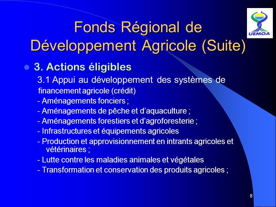 8 Fonds Régional de Développement Agricole (Suite) 3. Actions éligibles 3.1 Appui au développement des systèmes de financement agricole (crédit) - Amé