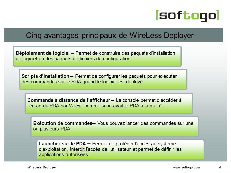 4WireLess Deployer www.softogo.com Cinq avantages principaux de WireLess Deployer Scripts dinstallation – Permet de configurer les paquets pour exécut
