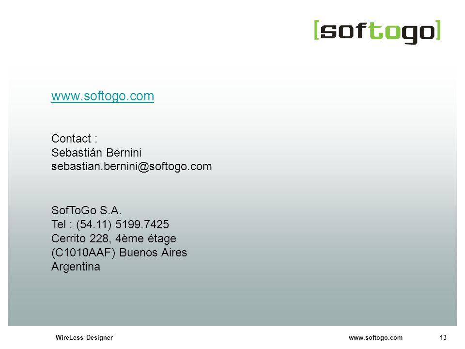 13WireLess Designer www.softogo.com www.softogo.com Contact : Sebastián Bernini sebastian.bernini@softogo.com SofToGo S.A. Tel : (54.11) 5199.7425 Cer