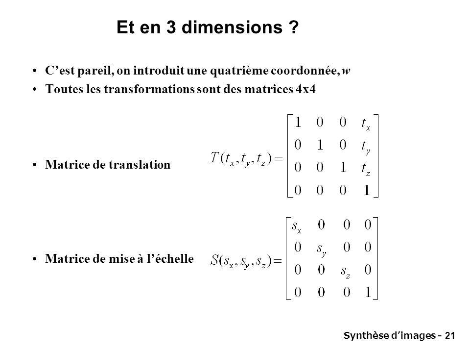 Synthèse dimages - 21 Et en 3 dimensions ? Cest pareil, on introduit une quatrième coordonnée, w Toutes les transformations sont des matrices 4x4 Matr