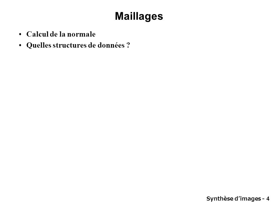 Synthèse dimages - 4 Maillages Calcul de la normale Quelles structures de données ?