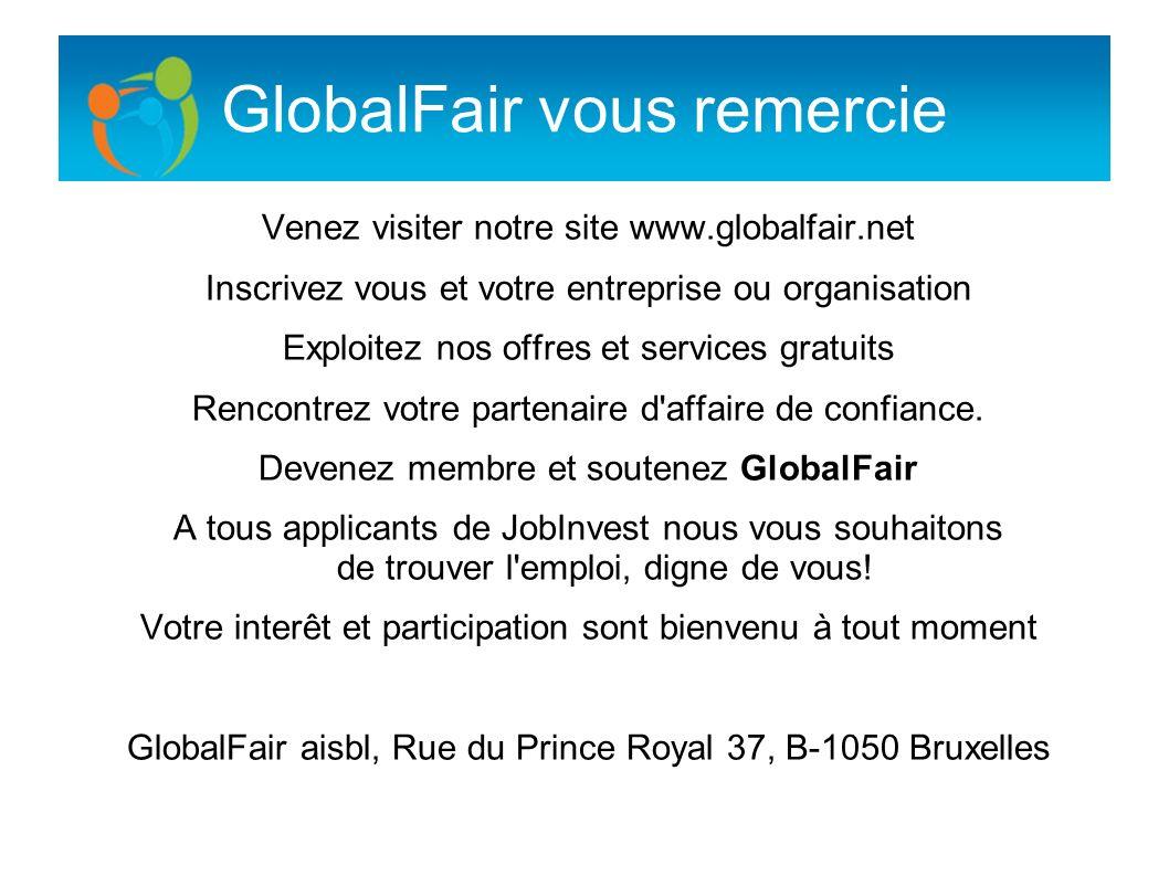 GlobalFair vous remercie Venez visiter notre site www.globalfair.net Inscrivez vous et votre entreprise ou organisation Exploitez nos offres et servic