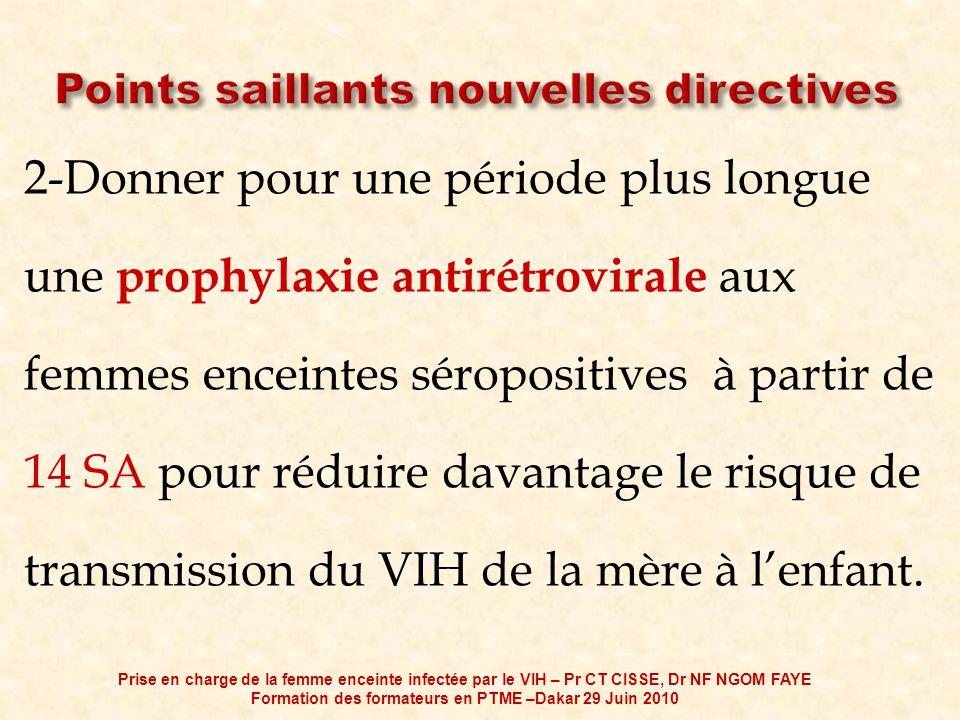 2-Donner pour une période plus longue une prophylaxie antirétrovirale aux femmes enceintes séropositives à partir de 14 SA pour réduire davantage le r