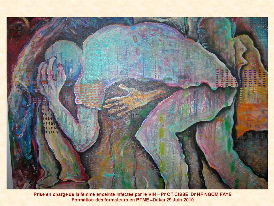 Prise en charge de la femme enceinte infectée par le VIH – Pr CT CISSE, Dr NF NGOM FAYE Formation des formateurs en PTME –Dakar 29 Juin 2010