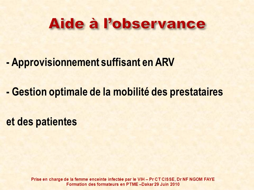 - Approvisionnement suffisant en ARV - Gestion optimale de la mobilité des prestataires et des patientes Prise en charge de la femme enceinte infectée