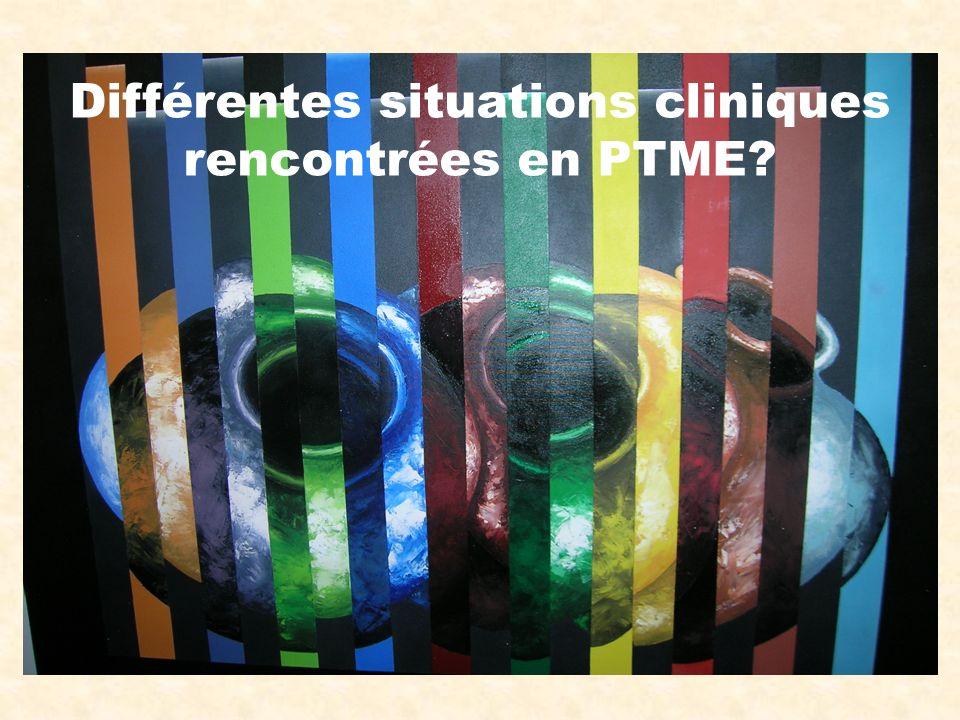 Différentes situations cliniques rencontrées en PTME?