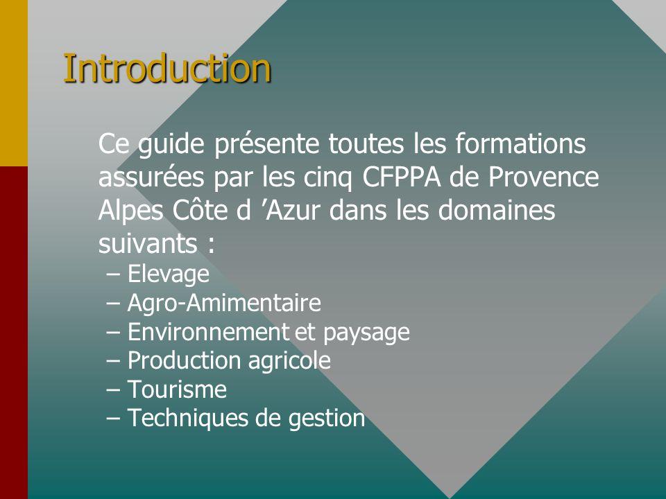 Introduction Ce guide présente toutes les formations assurées par les cinq CFPPA de Provence Alpes Côte d Azur dans les domaines suivants : – –Elevage