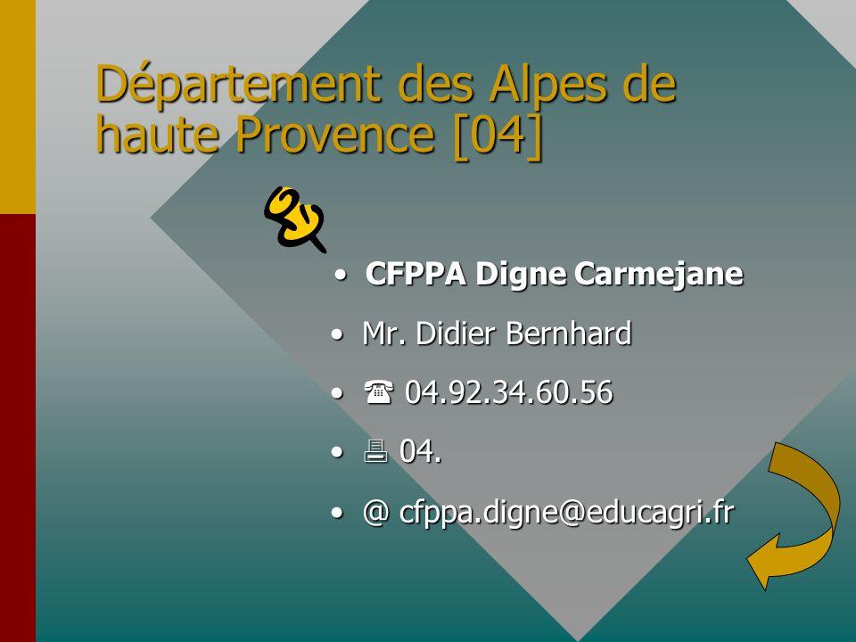 Département des Alpes de haute Provence [04] CFPPA Digne Carmejane Mr. Didier Bernhard 04.92.34.60.56 04. @ cfppa.digne@educagri.fr