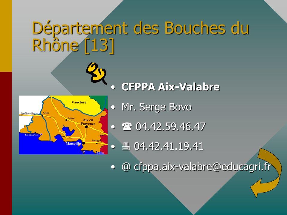 Département des Bouches du Rhône [13] CFPPA Aix-Valabre Mr. Serge Bovo 04.42.59.46.47 04.42.41.19.41 @ cfppa.aix-valabre@educagri.fr