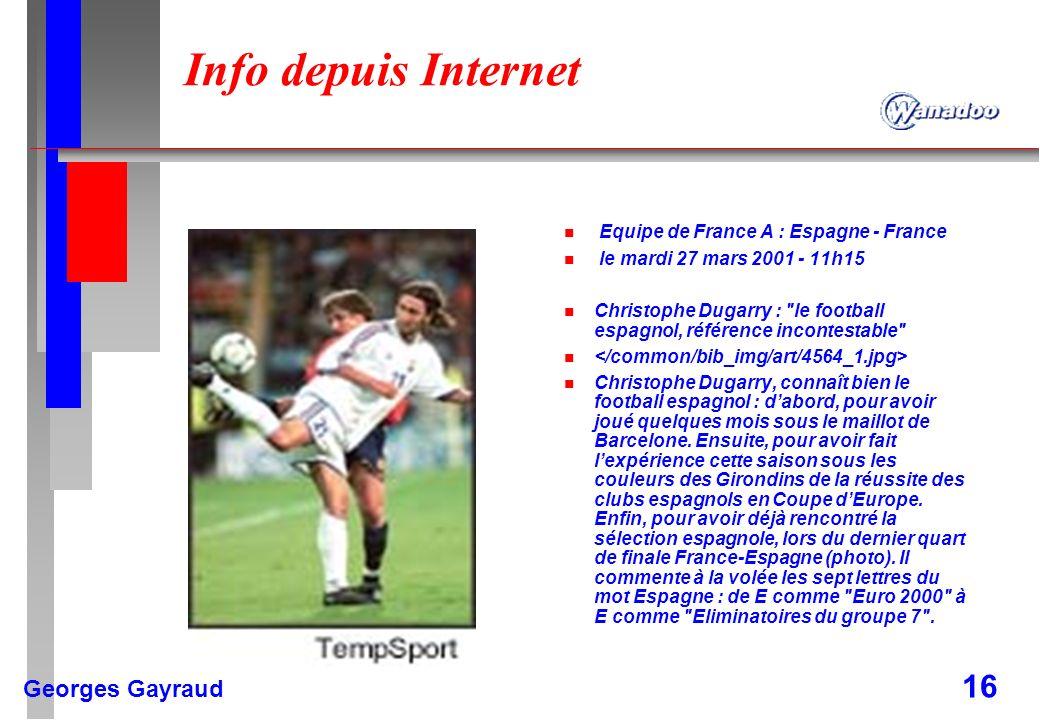 Georges Gayraud 16 Info depuis Internet n Equipe de France A : Espagne - France n le mardi 27 mars 2001 - 11h15 n Christophe Dugarry :
