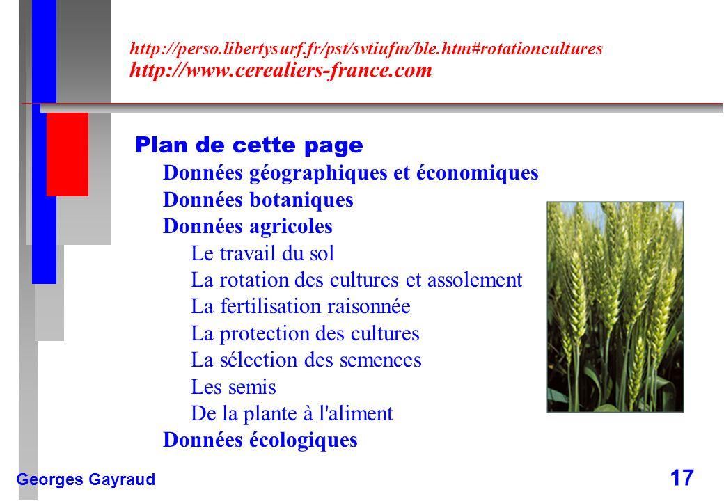 Georges Gayraud 17 http://perso.libertysurf.fr/pst/svtiufm/ble.htm#rotationcultures http://www.cerealiers-france.com Plan de cette page Données géogra